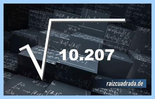 Forma de representar habitualmente la operación raíz cuadrada del número 10207