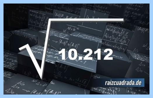 Forma de representar matemáticamente la operación matemática raíz cuadrada del número 10212