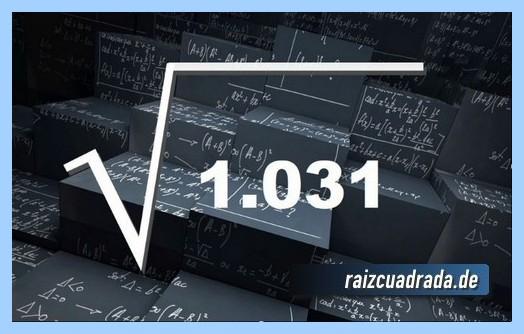 Representación matemáticamente la operación matemática raíz cuadrada del número 1031