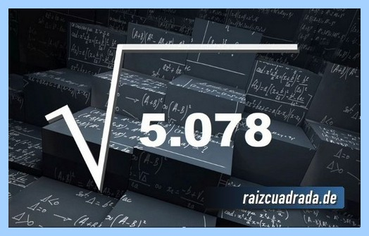 Forma de representar habitualmente la operación raíz cuadrada de 5078