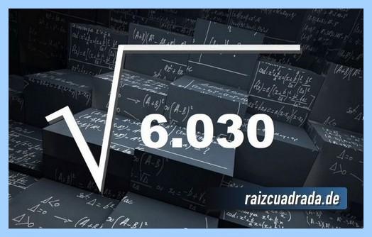 Representación matemáticamente la operación raíz cuadrada del número 6030