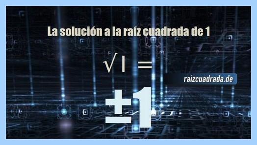Solución que se obtiene en la operación matemática raíz cuadrada del número 1
