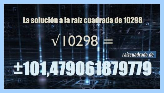 Solución que se obtiene en la resolución operación raíz cuadrada de 10298