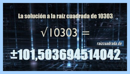 Número finalmente hallado en la raíz cuadrada de 10303