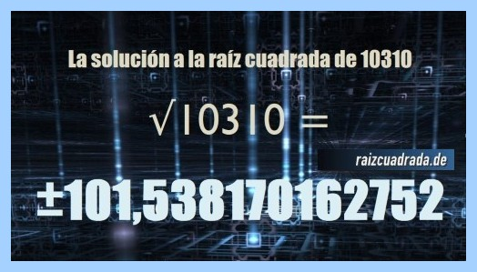 Resultado obtenido en la resolución raíz cuadrada del número 10310
