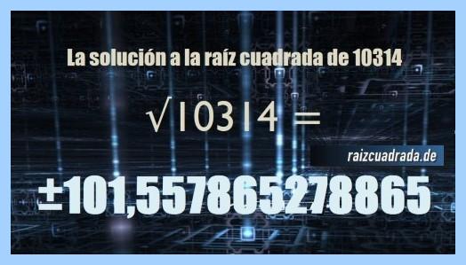 Resultado finalmente hallado en la raíz cuadrada del número 10314