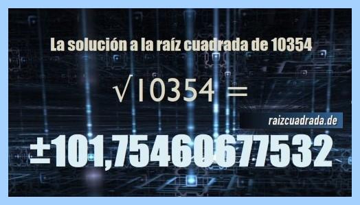 Resultado conseguido en la resolución operación raíz cuadrada del número 10354