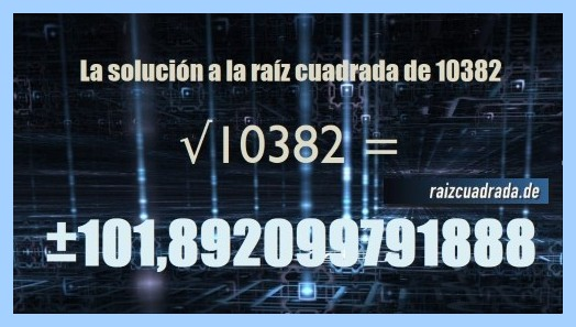 Resultado conseguido en la operación matemática raíz cuadrada del número 10382