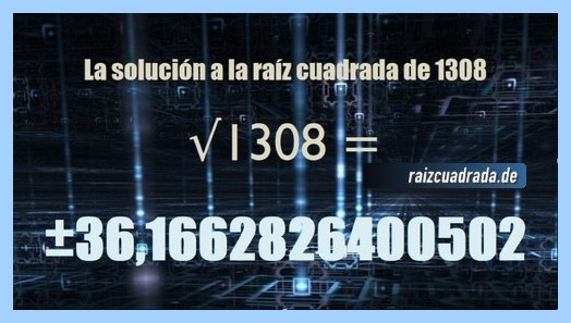 Solución que se obtiene en la operación matemática raíz cuadrada del número 1308