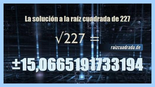 Solución conseguida en la operación matemática raíz del número 227