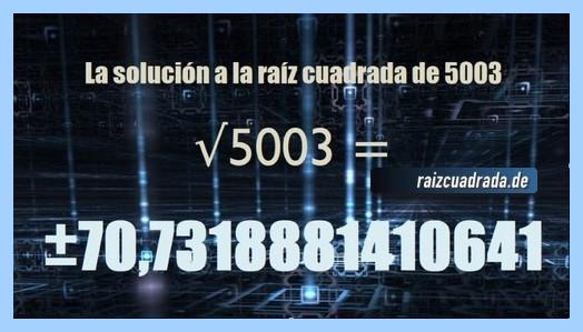 Número que se obtiene en la resolución operación matemática raíz cuadrada del número 5003