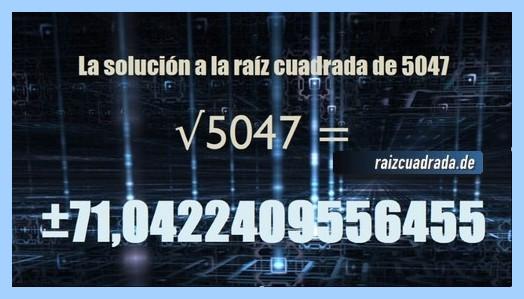 Solución conseguida en la resolución operación matemática raíz cuadrada del número 5047