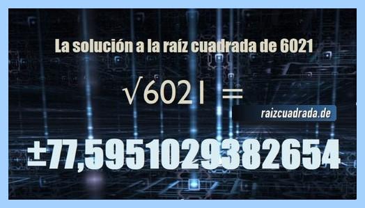 Solución finalmente hallada en la resolución operación matemática raíz cuadrada de 6021